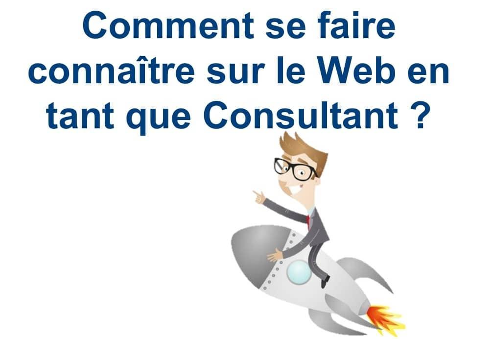 Comment se faire connaitre sur le web en tant que consultant 24
