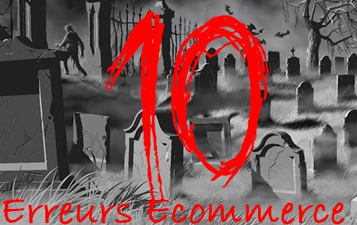 10 Erreurs Mortelles qui peuvent tuer un site eCommerce dans l'oeuf! 1