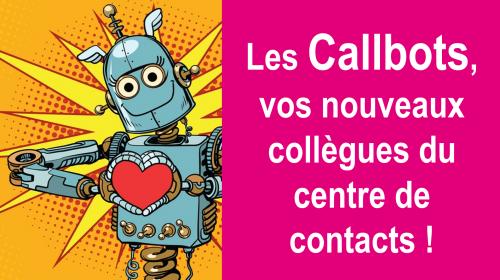 Les Callbots, vos nouveaux collègues du centre de contacts 🤖 ! 2