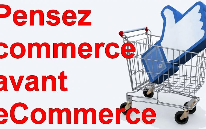 Marketing Minute : Pensez commerce avant eCommerce ! 5
