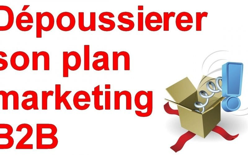 Marketing Minute : Dépoussiérez votre plan marketing B2B ! 4