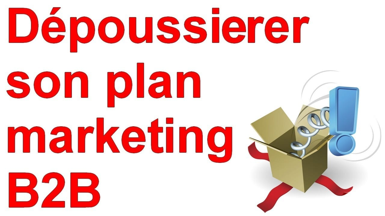 Marketing Minute : Dépoussiérez votre plan marketing B2B ! 4
