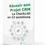 Comment choisir une solution de CRM - Les 15 questions à se poser ! 3