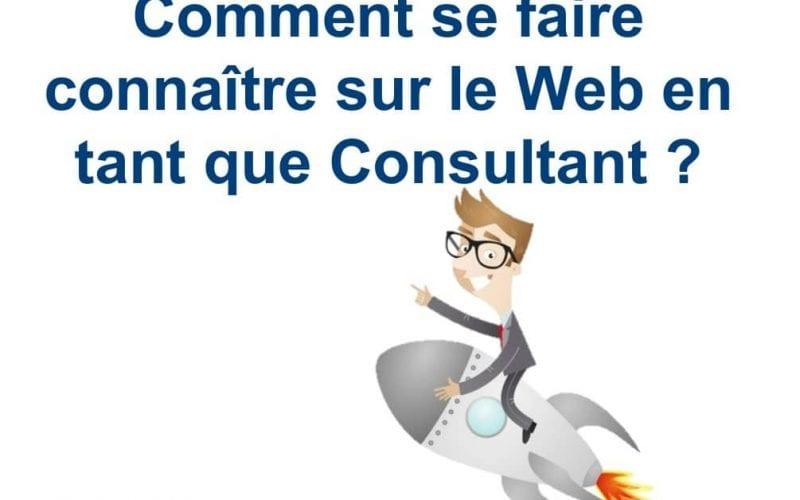 Comment se faire connaitre sur le web en tant que consultant 3