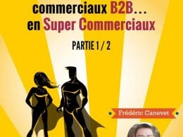 Comment devenir un Super Commercial B2B ? Mes 5 astuces ! (Partie 1) 3