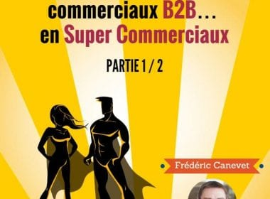 Comment devenir un Super Commercial B2B ? Mes 5 astuces ! (Partie 1) 4