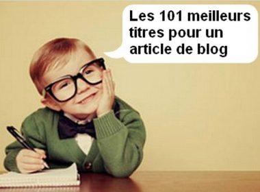 Les 101 titres d'articles de blog les plus puissants pour générer du trafic sur un blog ! 4