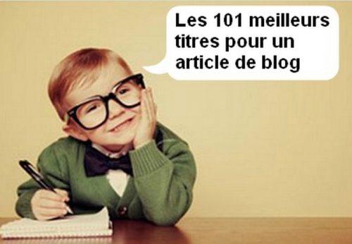 Les 101 titres d'articles de blog les plus puissants pour générer du trafic sur un blog ! 5