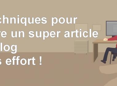 2 techniques simples pour écrire un article de blog qui va cartonner ! 3