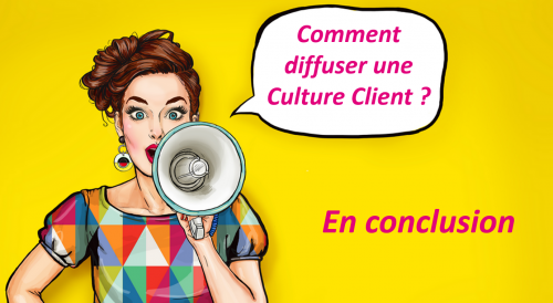 Comment diffuser une Culture Client dans une entreprise ? 39