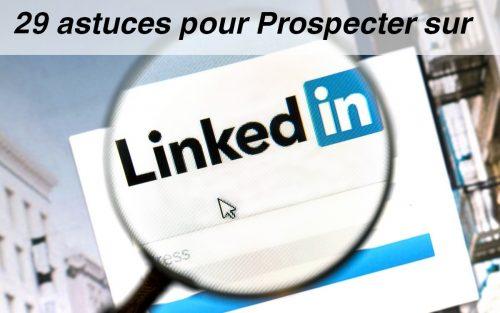 Mini Formation Linkedin : 29 astuces pour prospecter sur Linkedin ! 7