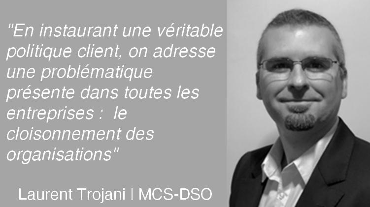 Comment mettre en place une démarche d'Expérience Client dans une entreprise ? L'avis de Laurent Trojani de MCS-DSO 8