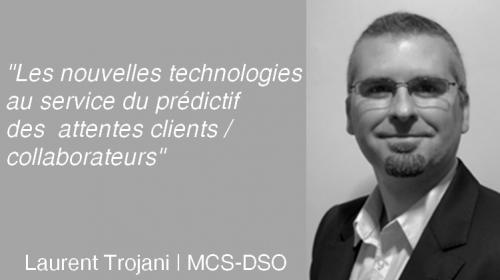 Comment mettre en place une démarche d'Expérience Client dans une entreprise ? L'avis de Laurent Trojani de MCS-DSO 26