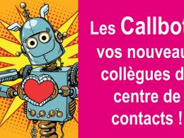 Les Callbots, vos nouveaux collègues du centre de contacts 🤖 ! 23