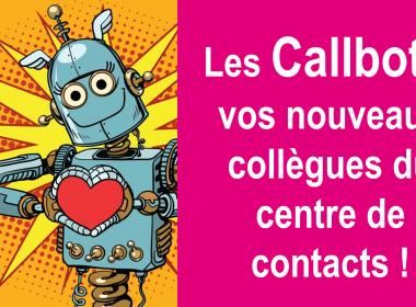 Les Callbots, vos nouveaux collègues du centre de contacts 🤖 ! 37
