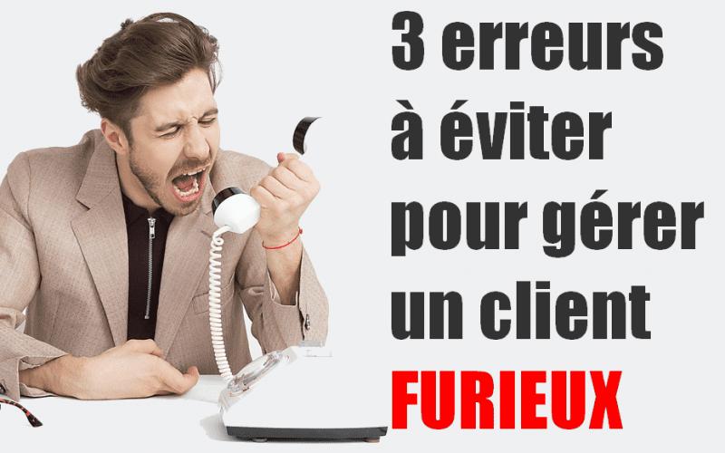 3 erreurs fatales à éviter pour gérer un client furieux dans un service client - Interview François Bouche 3