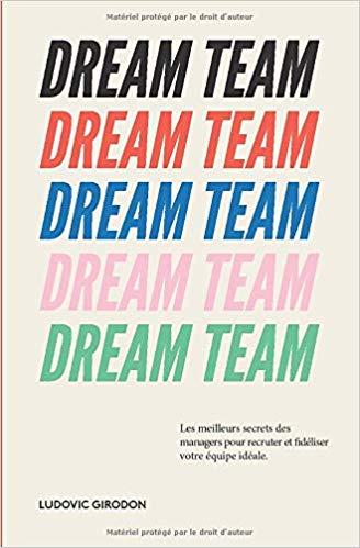 Comment être un bon manager ? Les 10 conseils tirés du livre la Dream Team de Ludovic Girodon 2