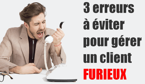 3 erreurs fatales à éviter pour gérer un client furieux dans un service client - Interview François Bouche 4