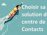 Comment choisir sa solution de centre de contacts ? 1