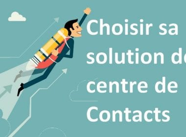 Comment choisir sa solution de centre de contacts ? 4