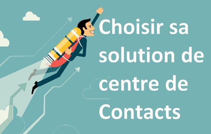 Comment choisir sa solution de centre de contacts ? 4