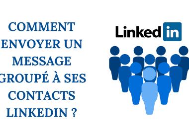 Comment envoyer un message groupé à ses contacts Linkedin ? 4
