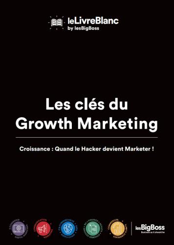Les clés du Growth Marketing - Livre Blanc Les big Boss 8