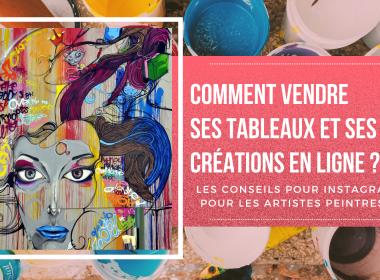 Comment vendre ses tableaux et ses créations en ligne ? 7 conseils pour les artistes peintres qui veulent vendre sur Instagram ! 4