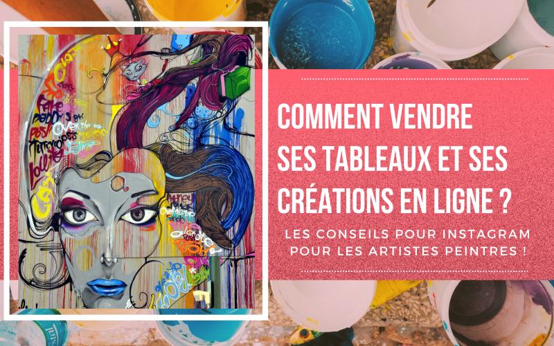 Comment vendre ses tableaux et ses créations en ligne ? 7 conseils pour les artistes peintres qui veulent vendre sur Instagram ! 3