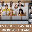 Les trucs et astuces pour Microsoft Teams, découvrez 33 fonctions méconnues de Teams ! 22
