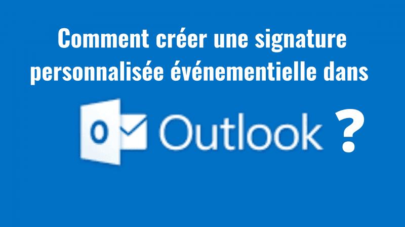 Comment créer une signature personnalisée événementielle dans Outlook ? 111