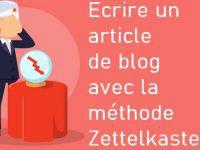 Comment écrire un article de blog captivant ? C'est facile avec la méthode Zettelkasten ! 1